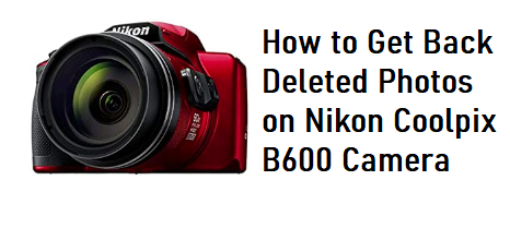 Get Back Deleted Photos on Nikon Coolpix B600