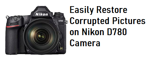Restore Corrupted Pictures on Nikon D780