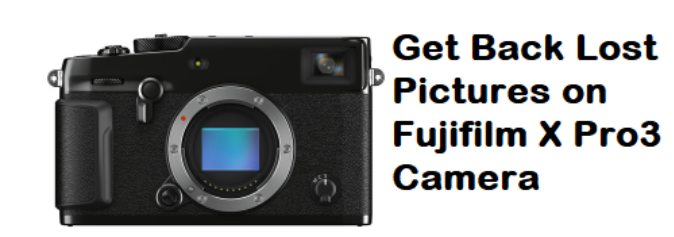 Get Back Lost Pictures on Fujifilm X Pro3