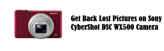 Get Back Lost Pictures on Sony CyberShot DSC WX500